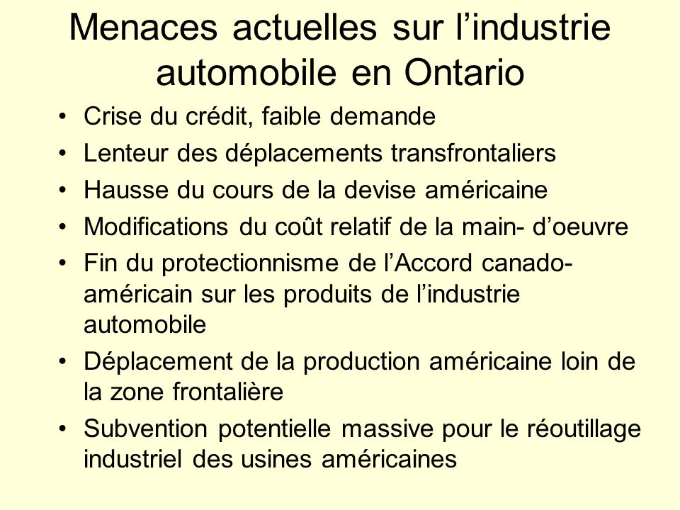 Menaces actuelles sur lindustrie automobile en Ontario Crise du crédit, faible demande Lenteur des déplacements transfrontaliers Hausse du cours de la