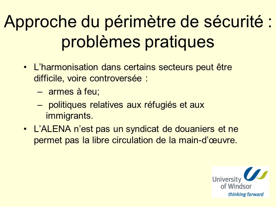 Approche du périmètre de sécurité : problèmes pratiques Lharmonisation dans certains secteurs peut être difficile, voire controversée : – armes à feu;