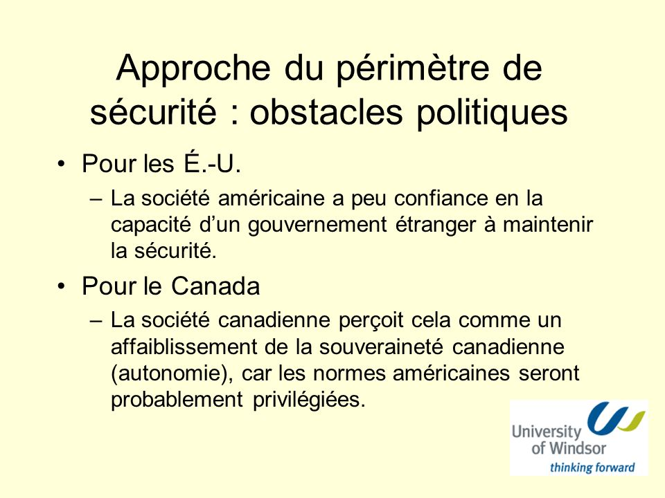 Approche du périmètre de sécurité : obstacles politiques Pour les É.-U. –La société américaine a peu confiance en la capacité dun gouvernement étrange