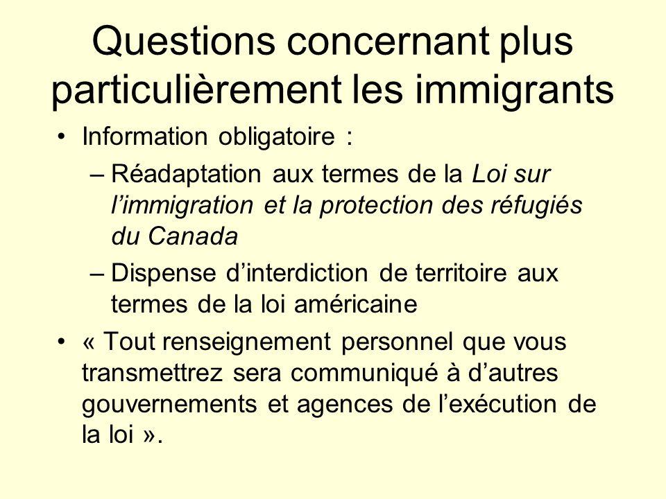 Questions concernant plus particulièrement les immigrants Information obligatoire : –Réadaptation aux termes de la Loi sur limmigration et la protecti