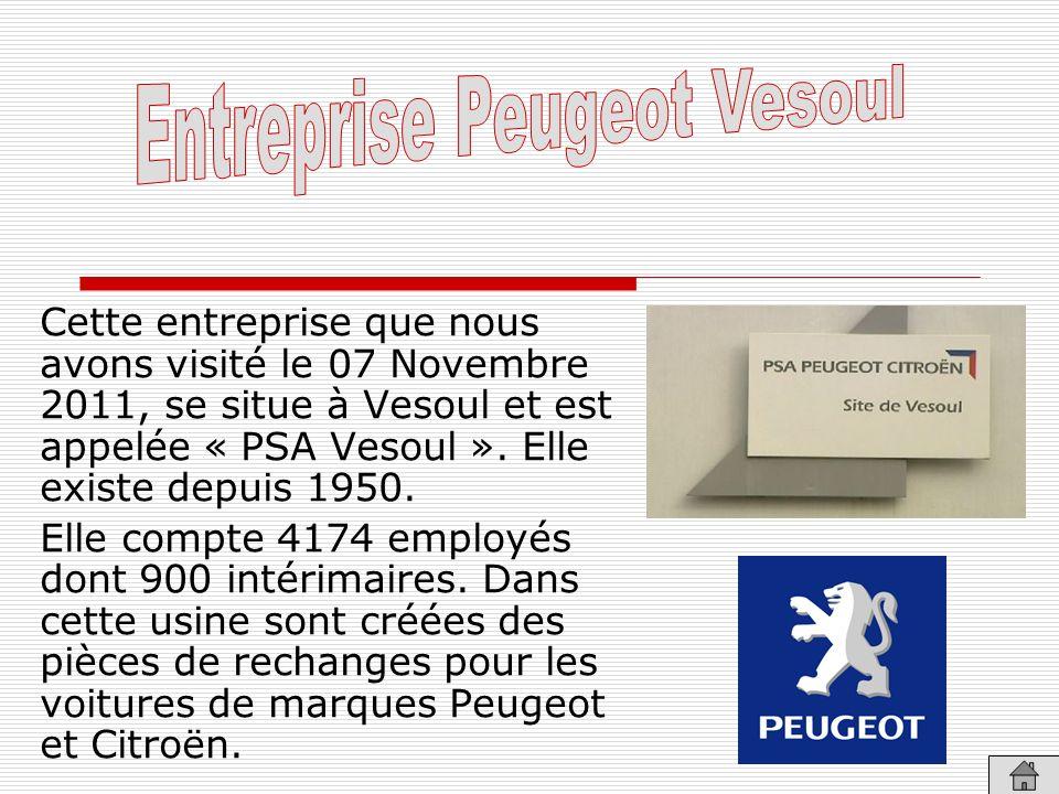 Cette entreprise que nous avons visité le 07 Novembre 2011, se situe à Vesoul et est appelée « PSA Vesoul ». Elle existe depuis 1950. Elle compte 4174