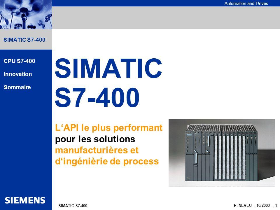 Automation and Drives NON ENCORE LIBERE A LA VENTE - 10/2003 - 2 SIMATIC S7-400 Totally Integrated Automation S7-400 - Le contrôleur le plus puissant du Totally Integrated Automation TIA S7-400H - La version haute-disponibilité Haute-disponibilité S7-400F/FH - La version de sécurité pour la protection du personnel, des machines et de lenvironnement (aussi possible avec la haute- disponibilité) Sécurité CPU S7-400 Innovation Sommaire