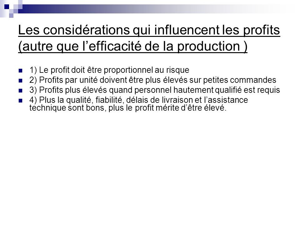 Les considérations qui influencent les profits (autre que lefficacité de la production ) 1) Le profit doit être proportionnel au risque 2) Profits par