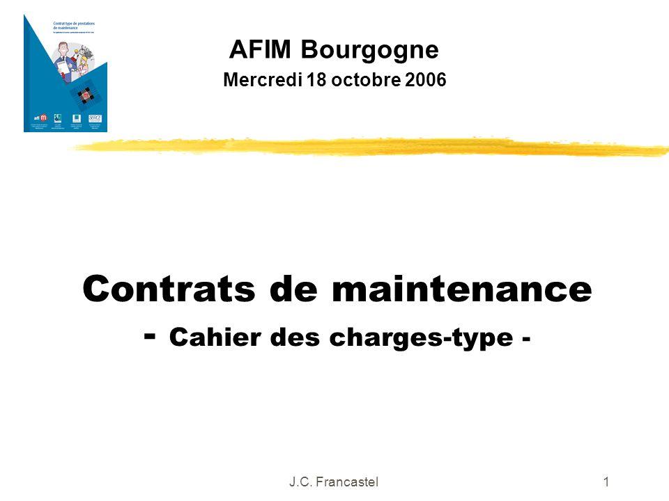 J.C. Francastel1 Contrats de maintenance - Cahier des charges-type - AFIM Bourgogne Mercredi 18 octobre 2006