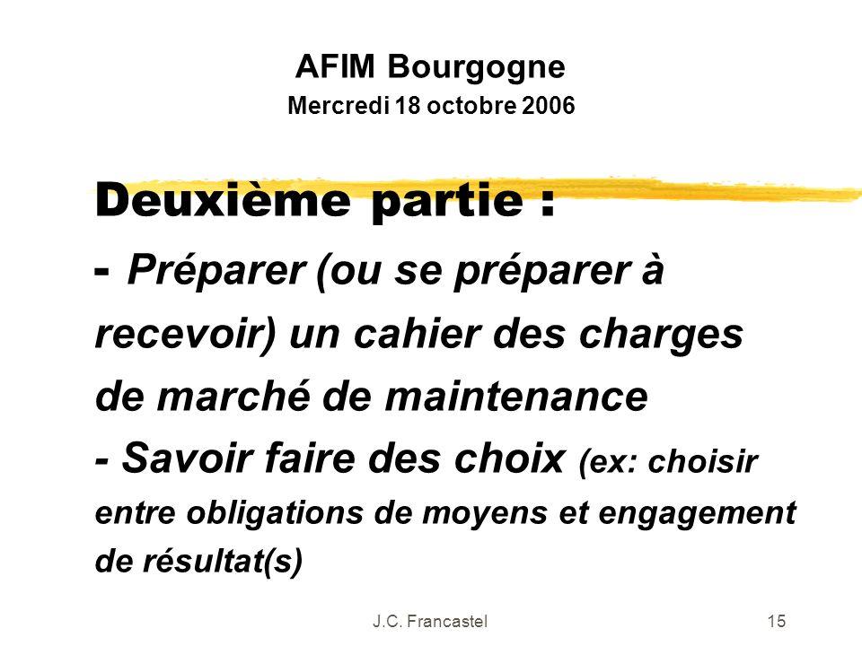 J.C. Francastel15 Deuxième partie : - Préparer (ou se préparer à recevoir) un cahier des charges de marché de maintenance - Savoir faire des choix (ex