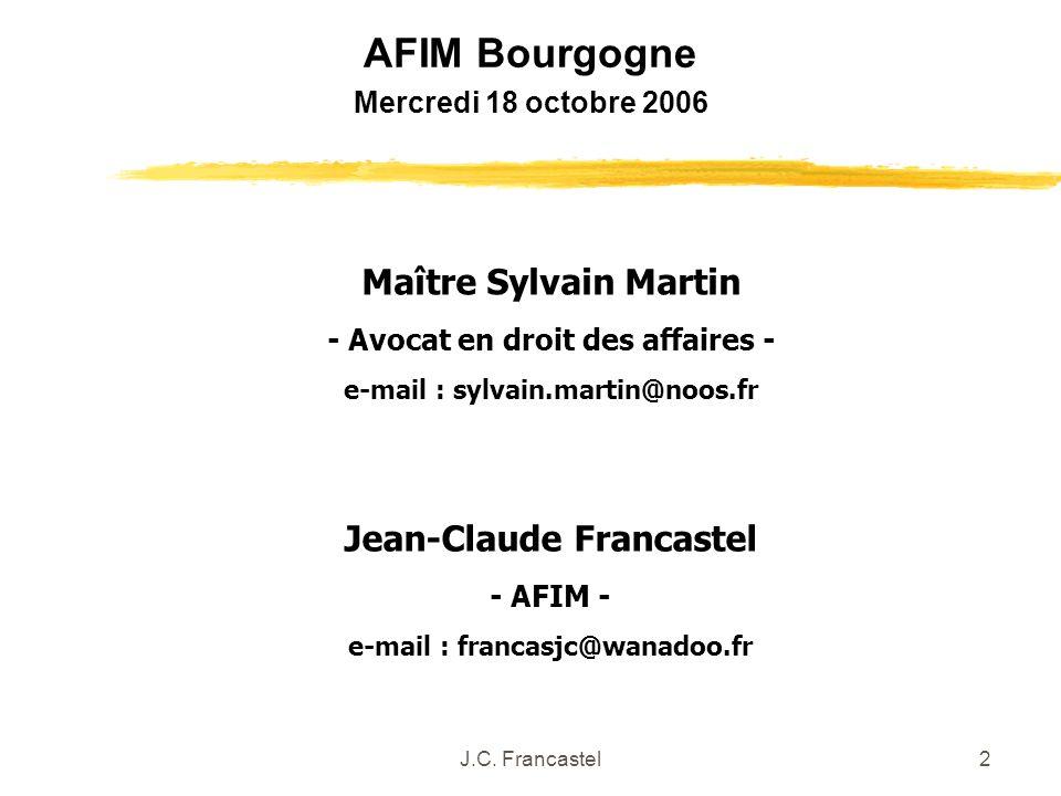 J.C. Francastel2 Jean-Claude Francastel - AFIM - e-mail : francasjc@wanadoo.fr Maître Sylvain Martin - Avocat en droit des affaires - e-mail : sylvain