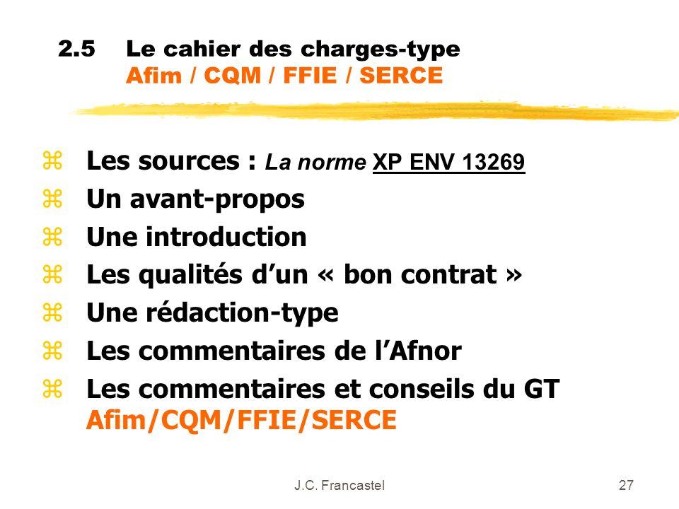 J.C. Francastel27 2.5Le cahier des charges-type Afim / CQM / FFIE / SERCE Les sources : La norme XP ENV 13269 zUn avant-propos zUne introduction zLes