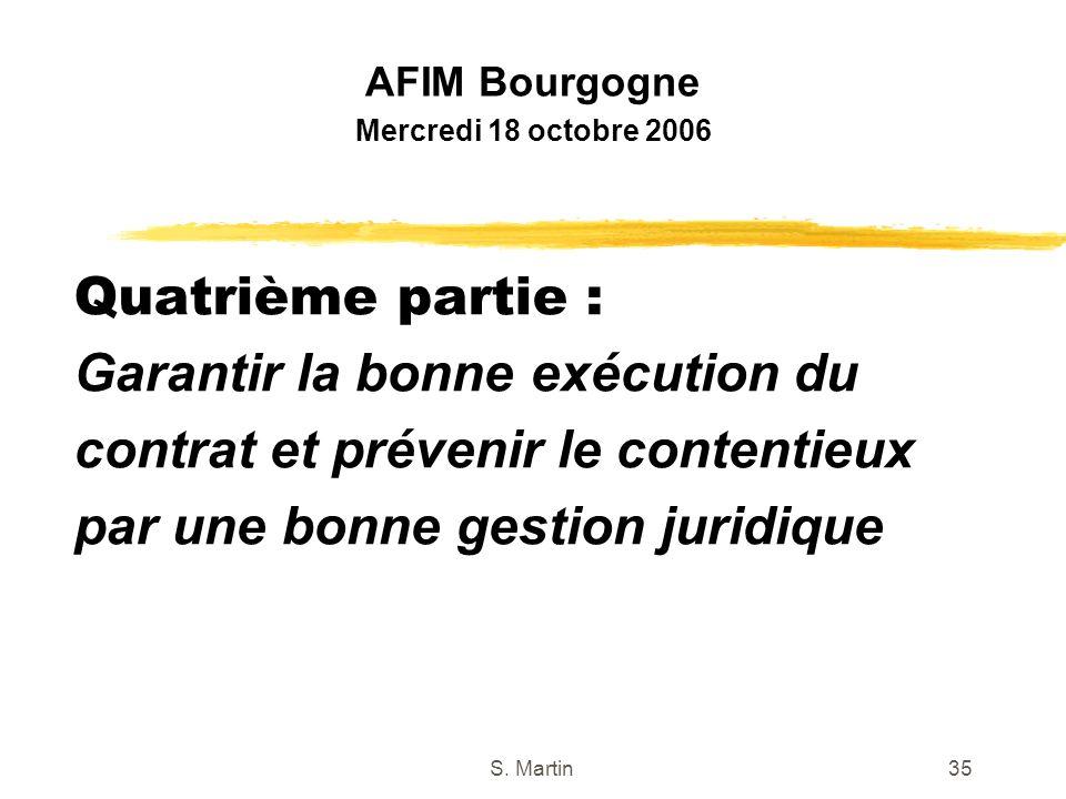 S. Martin35 Quatrième partie : Garantir la bonne exécution du contrat et prévenir le contentieux par une bonne gestion juridique AFIM Bourgogne Mercre