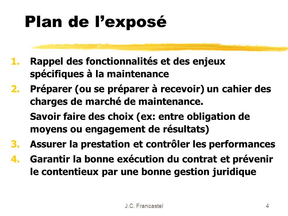 J.C. Francastel4 Plan de lexposé 1.Rappel des fonctionnalités et des enjeux spécifiques à la maintenance 2.Préparer (ou se préparer à recevoir) un cah
