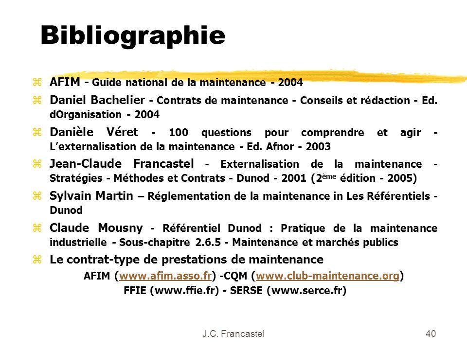 J.C. Francastel40 Bibliographie zAFIM - Guide national de la maintenance - 2004 zDaniel Bachelier - Contrats de maintenance - Conseils et rédaction -