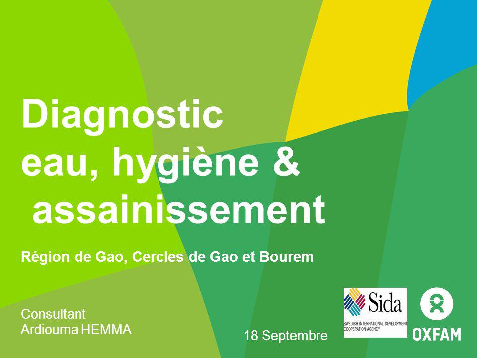 Diagnostic eau, hygiène & assainissement Région de Gao, Cercles de Gao et Bourem Consultant Ardiouma HEMMA 18 Septembre