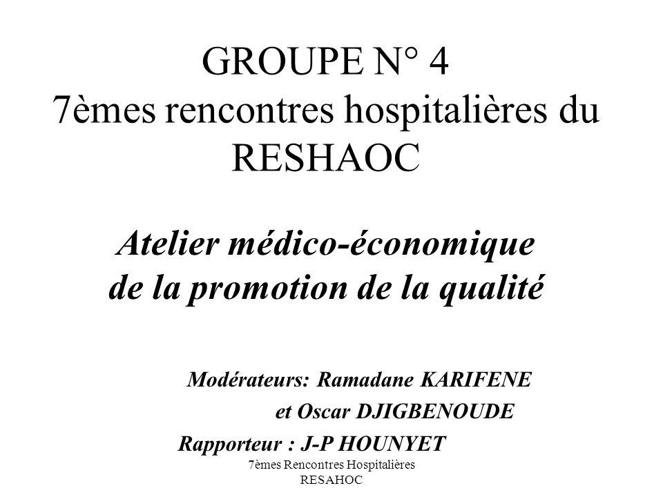7èmes Rencontres Hospitalières RESAHOC GROUPE N° 4 7èmes rencontres hospitalières du RESHAOC Atelier médico-économique de la promotion de la qualité M