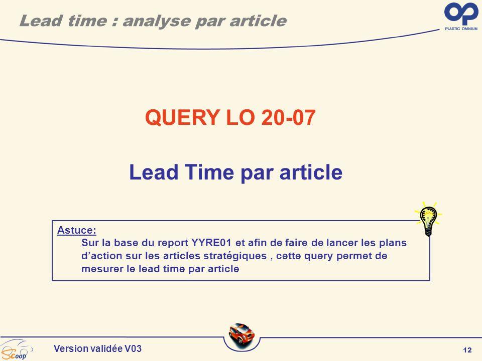 12 Version validée V03 QUERY LO 20-07 Lead Time par article Astuce: Sur la base du report YYRE01 et afin de faire de lancer les plans daction sur les