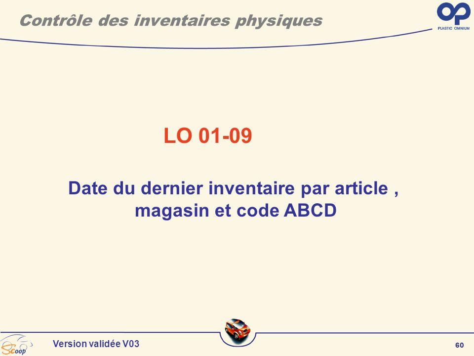60 Version validée V03 Contrôle des inventaires physiques Date du dernier inventaire par article, magasin et code ABCD LO 01-09