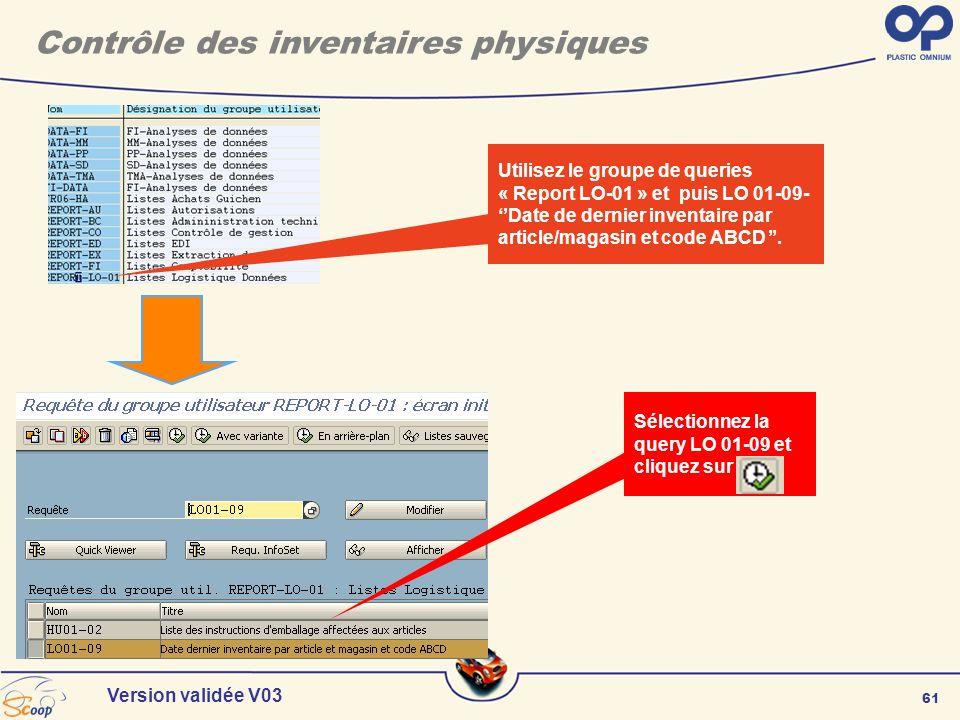 61 Version validée V03 Utilisez le groupe de queries « Report LO-01 » et puis LO 01-09- Date de dernier inventaire par article/magasin et code ABCD. S