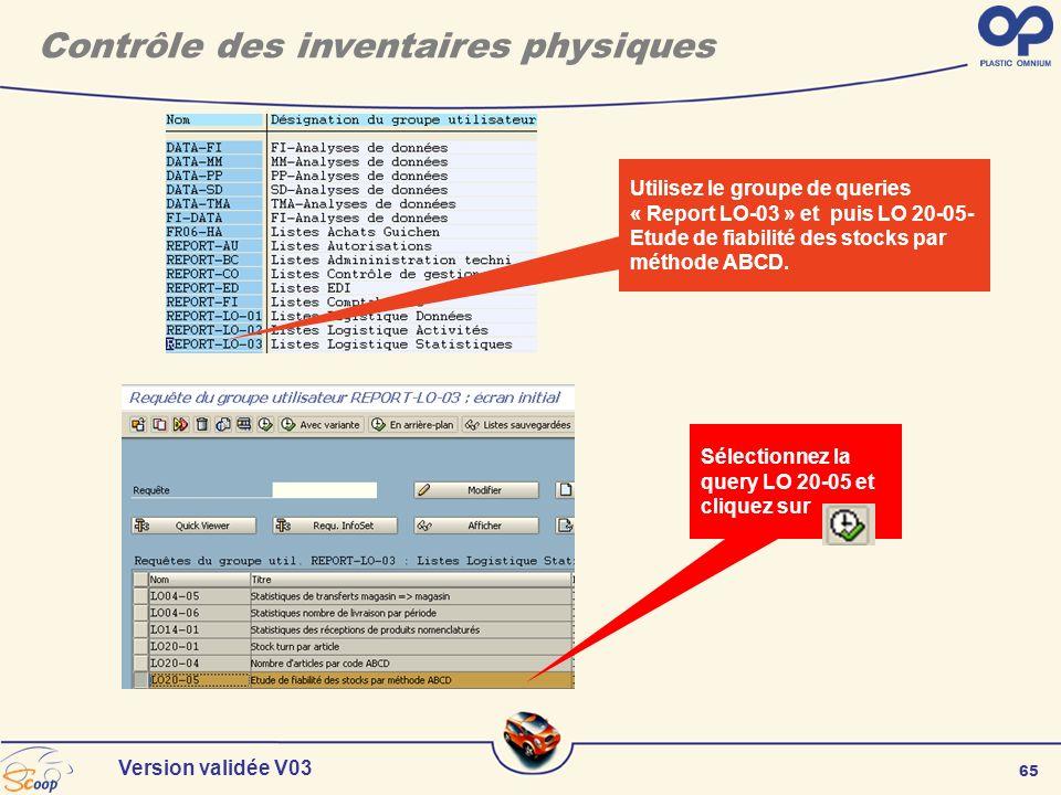 65 Version validée V03 Utilisez le groupe de queries « Report LO-03 » et puis LO 20-05- Etude de fiabilité des stocks par méthode ABCD. Sélectionnez l