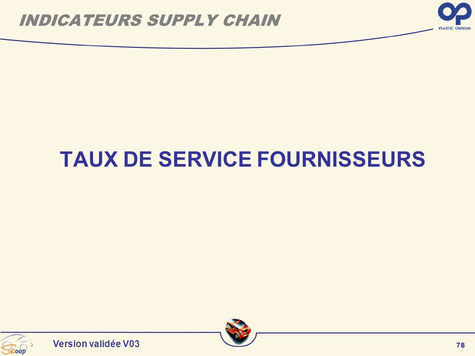 78 Version validée V03 INDICATEURS SUPPLY CHAIN TAUX DE SERVICE FOURNISSEURS