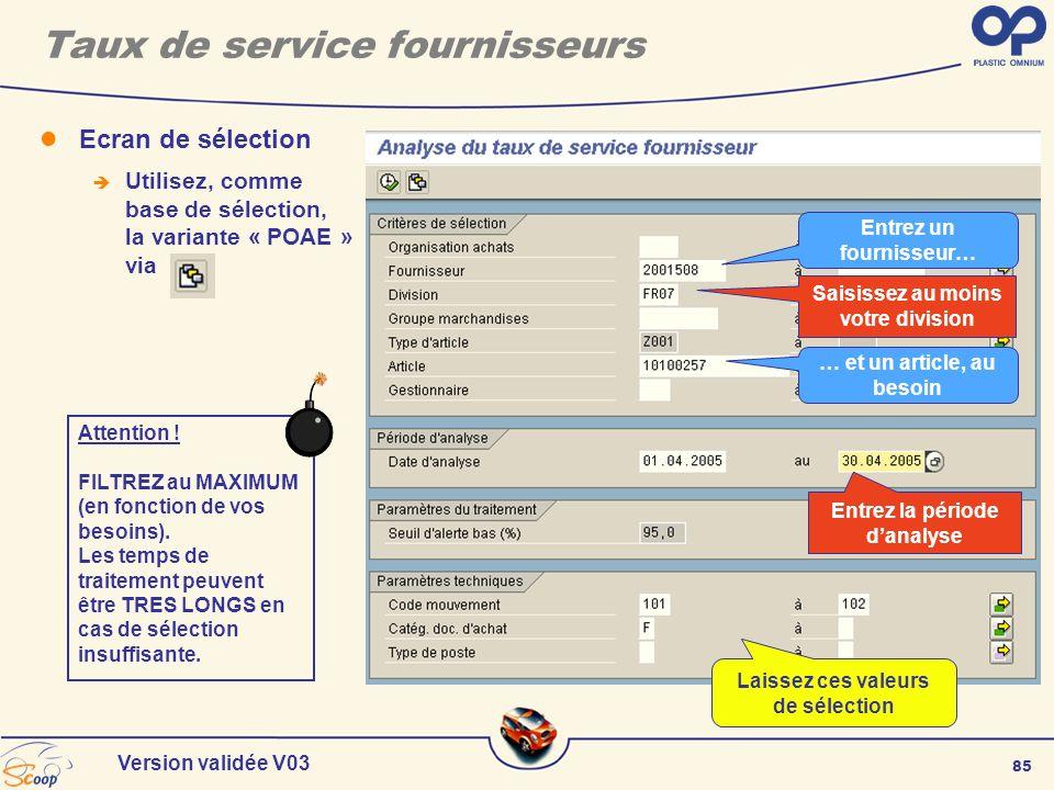 85 Version validée V03 Ecran de sélection Utilisez, comme base de sélection, la variante « POAE » via Taux de service fournisseurs Saisissez au moins