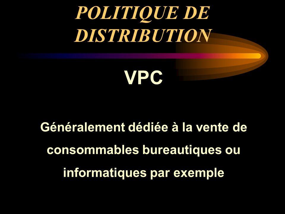 POLITIQUE DE DISTRIBUTION VPC Généralement dédiée à la vente de consommables bureautiques ou informatiques par exemple