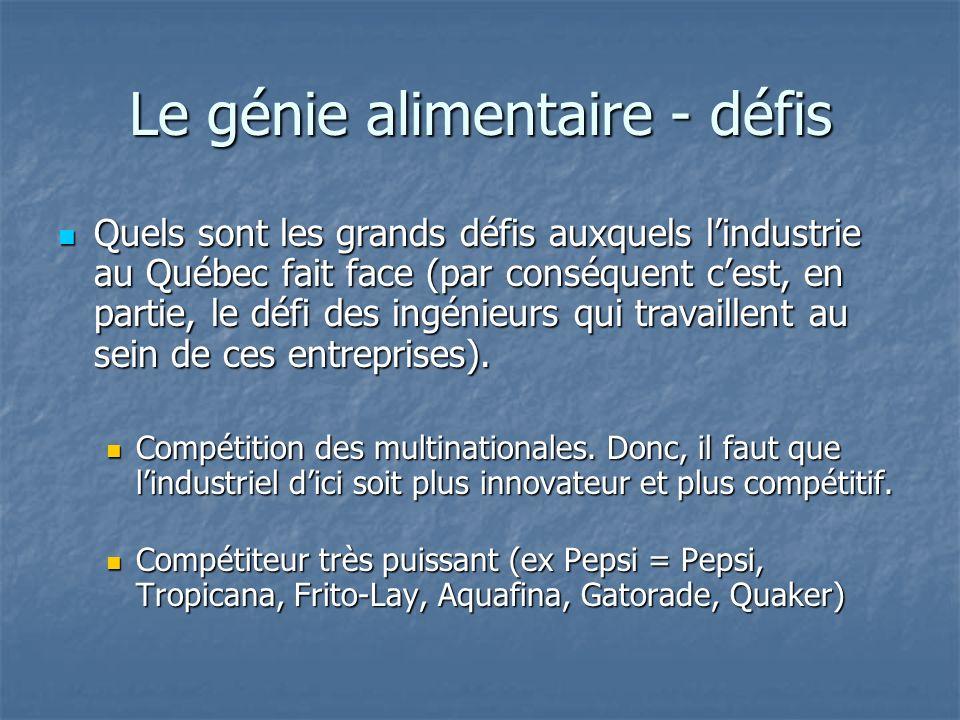 Le génie alimentaire - défis Quels sont les grands défis auxquels lindustrie au Québec fait face (par conséquent cest, en partie, le défi des ingénieurs qui travaillent au sein de ces entreprises).