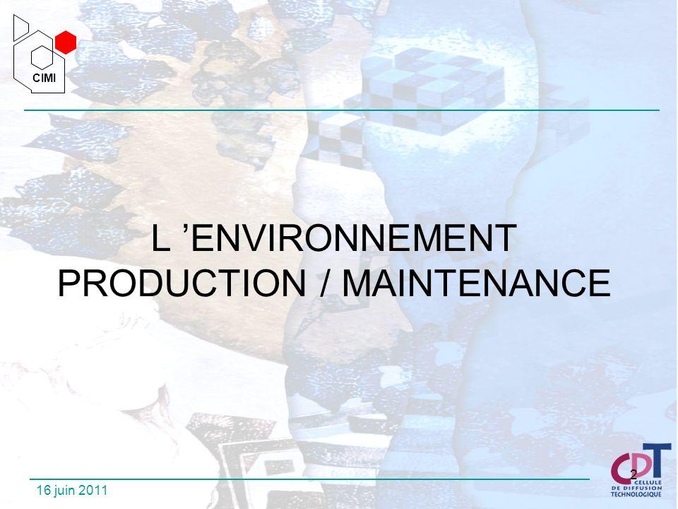 CIMI CIMI 16 juin 2011 2 L ENVIRONNEMENT PRODUCTION / MAINTENANCE