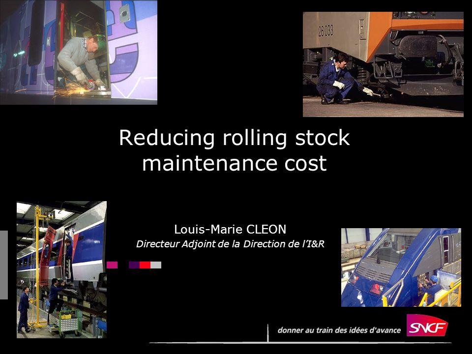 1 Reducing rolling stock maintenance cost Louis-Marie CLEON Directeur Adjoint de la Direction de lI&R