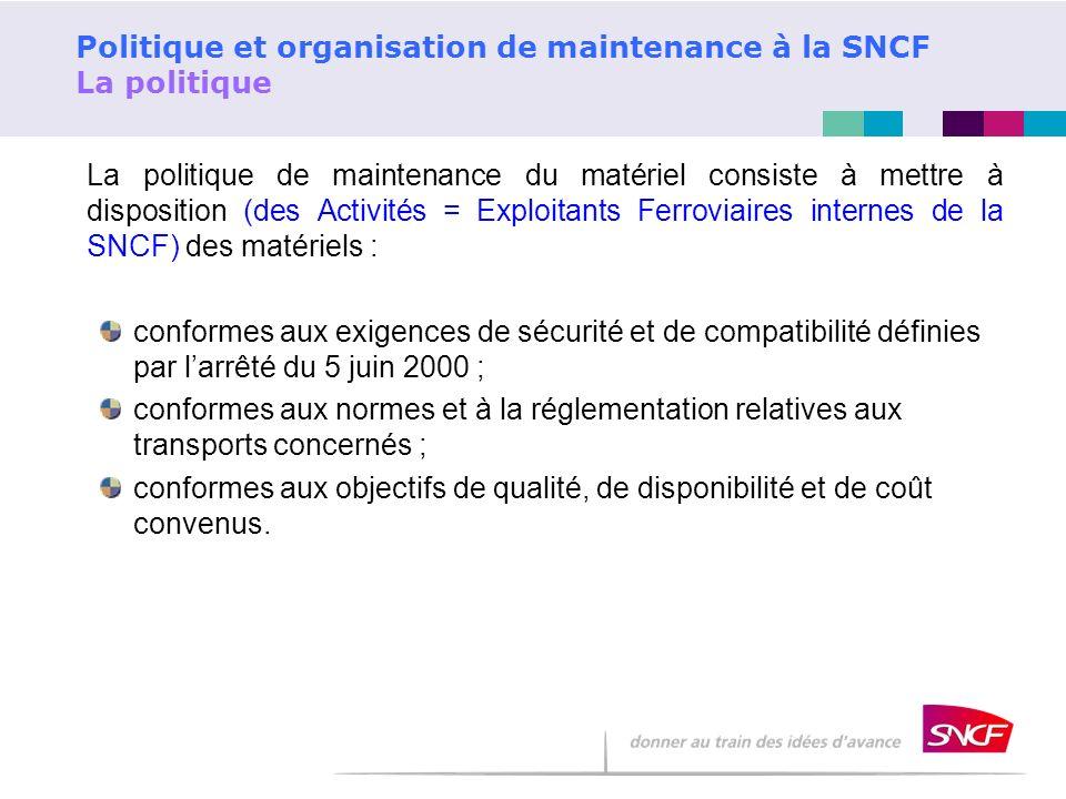 Politique et organisation de maintenance à la SNCF La politique La politique de maintenance du matériel consiste à mettre à disposition (des Activités