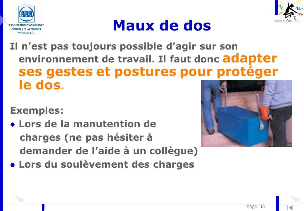 www.safestart.lu Page: 33 Maux de dos Il nest pas toujours possible dagir sur son environnement de travail. Il faut donc adapter ses gestes et posture