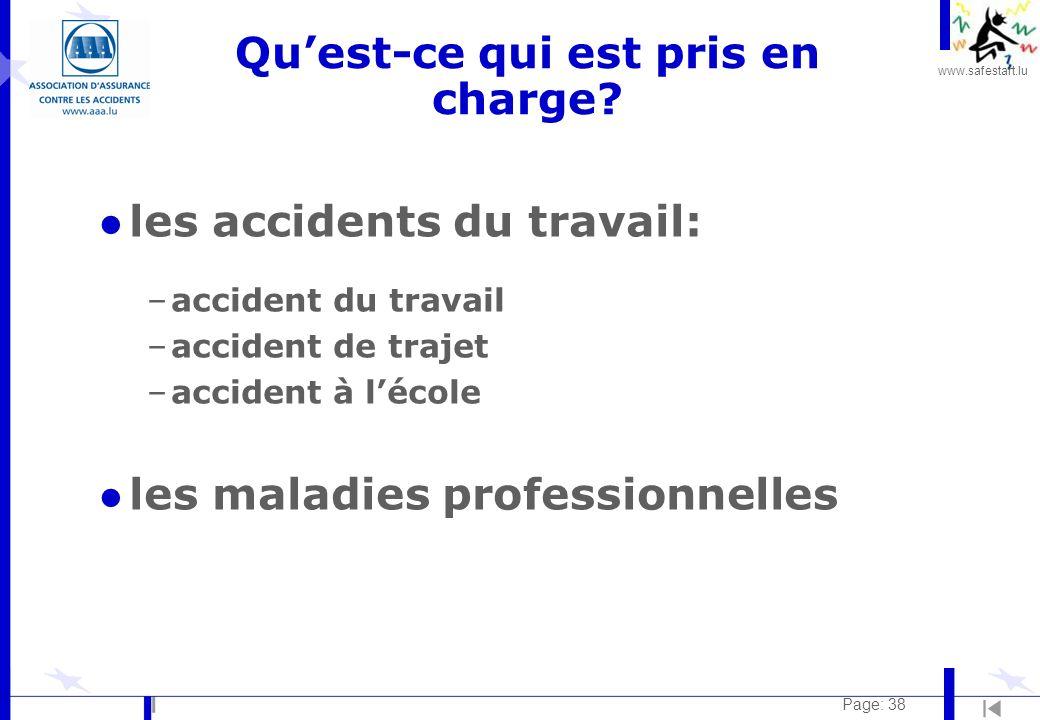 www.safestart.lu Page: 38 Quest-ce qui est pris en charge? l les accidents du travail: –accident du travail –accident de trajet –accident à lécole l l