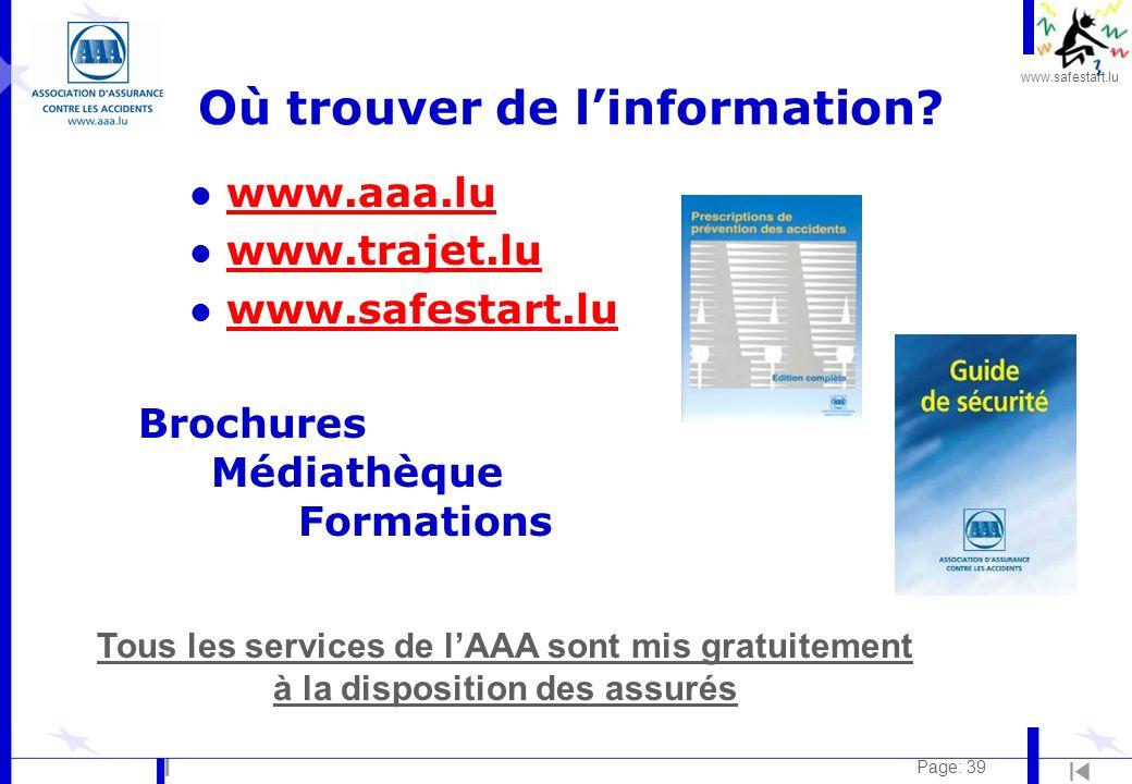 www.safestart.lu Page: 39 Où trouver de linformation? l www.aaa.luwww.aaa.lu l www.trajet.luwww.trajet.lu l www.safestart.luwww.safestart.lu Brochures