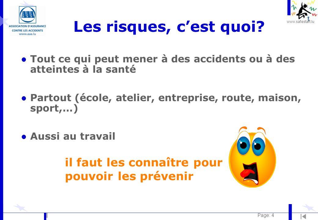 www.safestart.lu Page: 4 Les risques, cest quoi? l Tout ce qui peut mener à des accidents ou à des atteintes à la santé l Partout (école, atelier, ent
