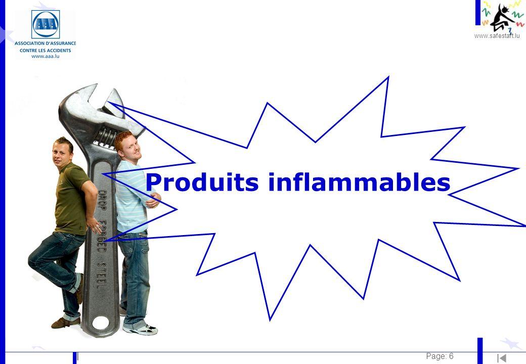 www.safestart.lu Page: 7 Produits inflammables Exemples: l Hydrocarbures (essence,…) l LPG l Produits de dégraissage, dégrippage, solvants, huile, peintures,… l Liquides de batterie l Chiffons de nettoyage utilisés Risque: l Incendie –autoinflammation –explosion