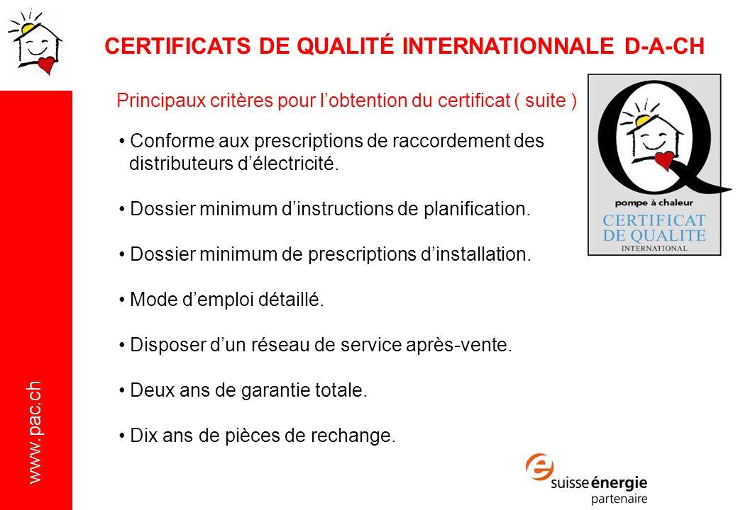 www.pac.ch Principaux critères pour lobtention du certificat ( suite ) Conforme aux prescriptions de raccordement des distributeurs délectricité.