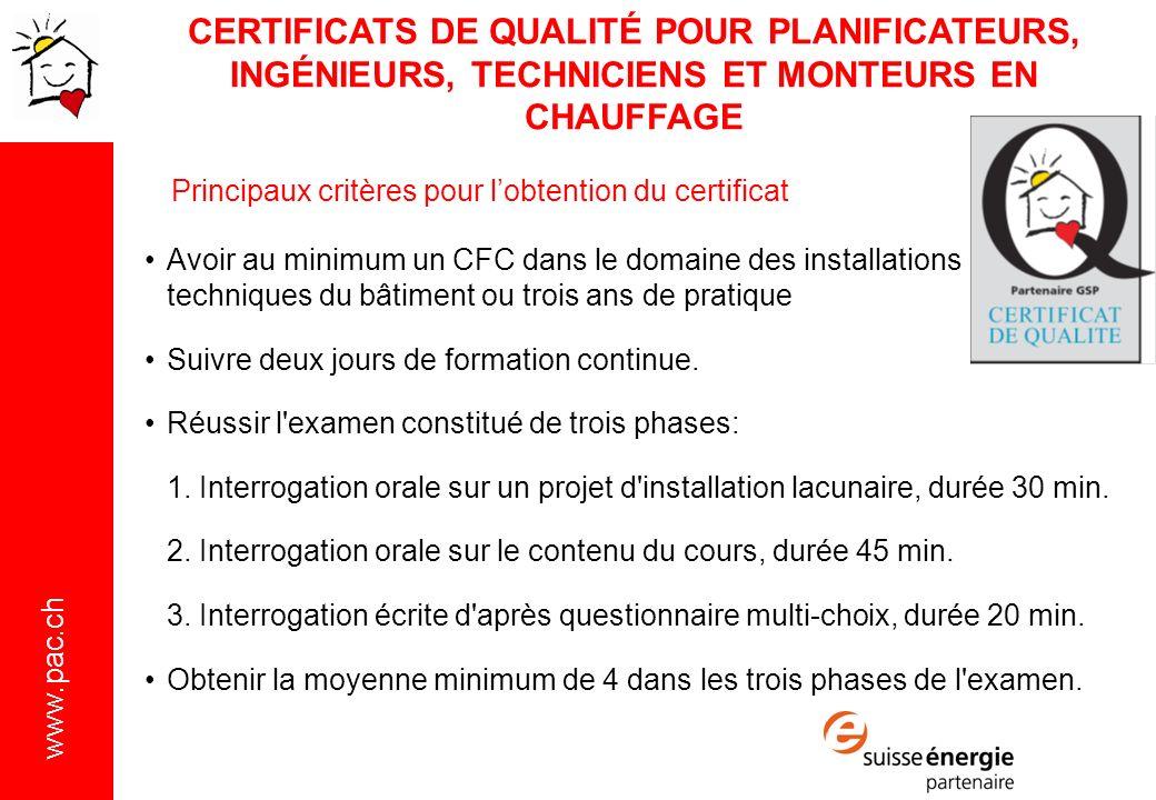 www.pac.ch Principaux critères pour lobtention du certificat Avoir au minimum un CFC dans le domaine des installations techniques du bâtiment ou trois ans de pratique Suivre deux jours de formation continue.