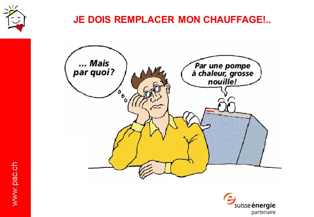 www.pac.ch JE DOIS REMPLACER MON CHAUFFAGE!..