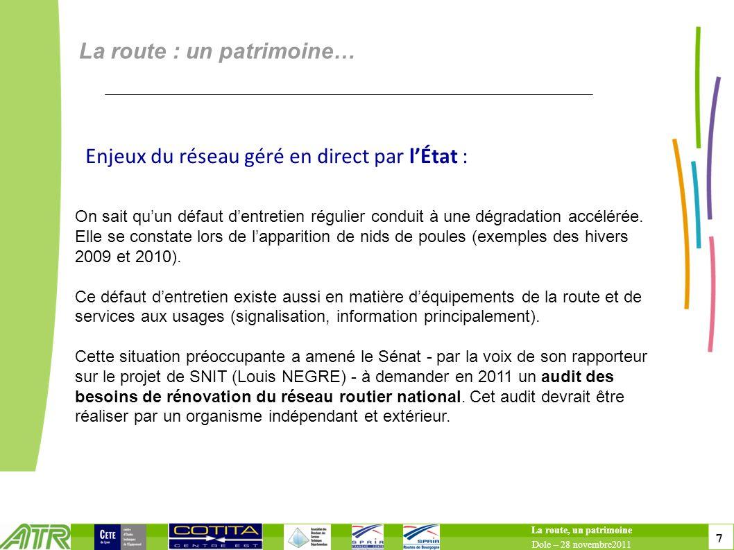 7 7 La route : un patrimoine… La route, un patrimoine Dole – 28 novembre2011 On sait quun défaut dentretien régulier conduit à une dégradation accélérée.