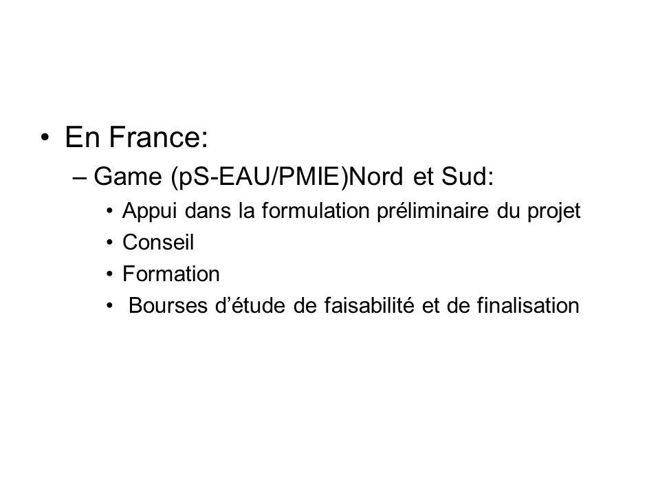 En France: –Game (pS-EAU/PMIE)Nord et Sud: Appui dans la formulation préliminaire du projet Conseil Formation Bourses détude de faisabilité et de finalisation