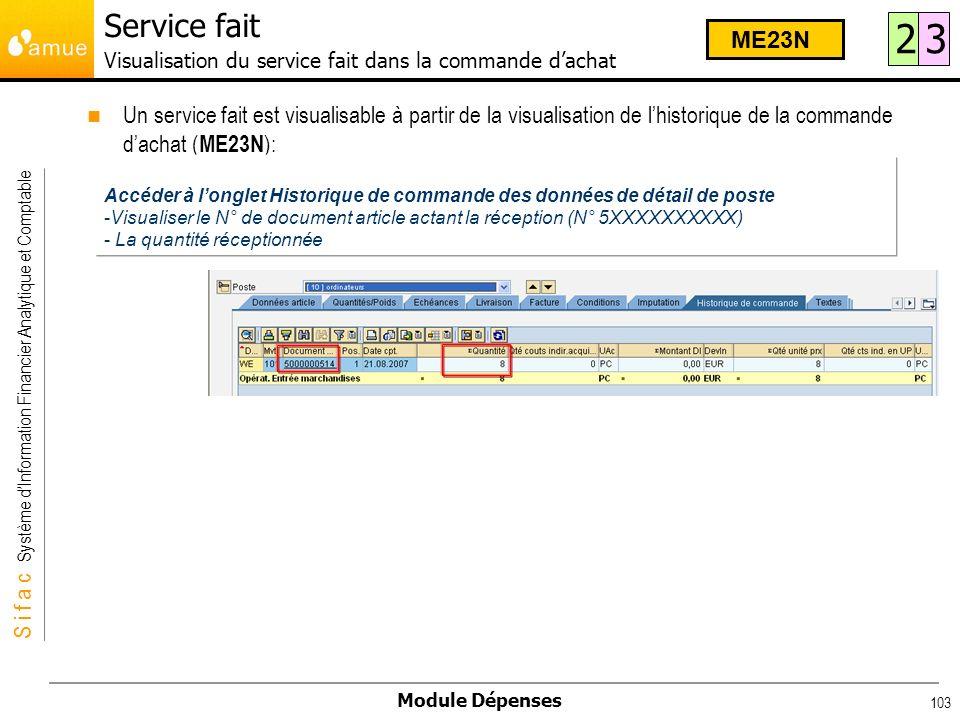 S i f a c Système dInformation Financier Analytique et Comptable Module Dépenses 103 Un service fait est visualisable à partir de la visualisation de