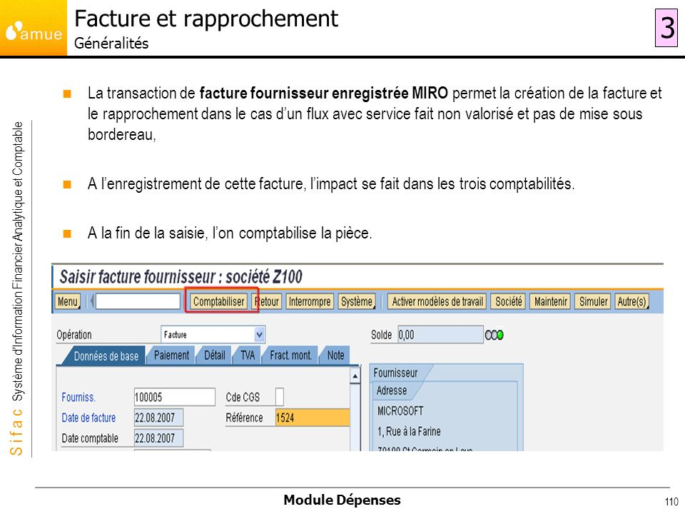 S i f a c Système dInformation Financier Analytique et Comptable Module Dépenses 110 La transaction de facture fournisseur enregistrée MIRO permet la