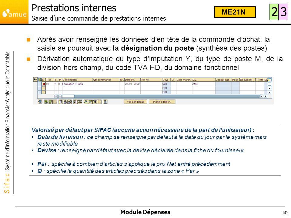 S i f a c Système dInformation Financier Analytique et Comptable Module Dépenses 142 Valorisé par défaut par SIFAC (aucune action nécessaire de la par