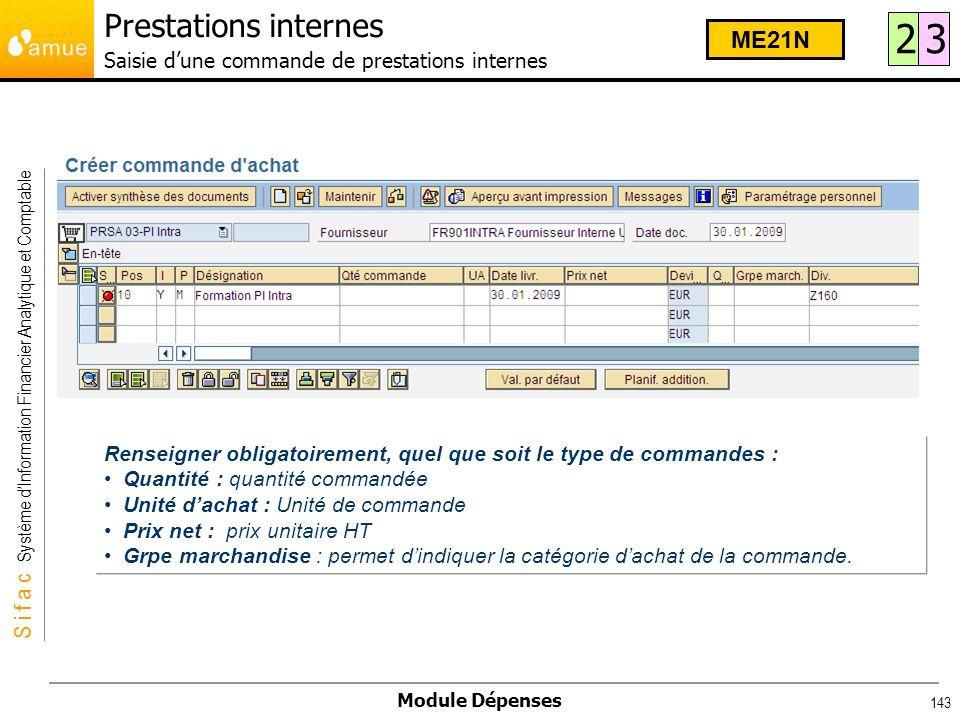 S i f a c Système dInformation Financier Analytique et Comptable Module Dépenses 143 Renseigner obligatoirement, quel que soit le type de commandes :