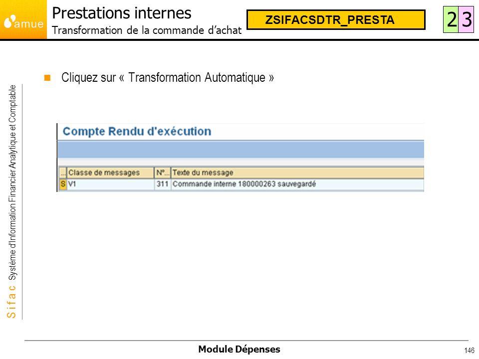 S i f a c Système dInformation Financier Analytique et Comptable Module Dépenses 146 Cliquez sur « Transformation Automatique » 23 ZSIFACSDTR_PRESTA P