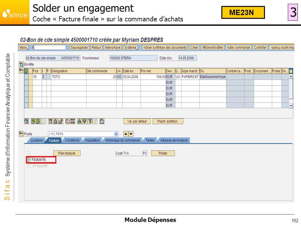 S i f a c Système dInformation Financier Analytique et Comptable Module Dépenses 162 Solder un engagement Coche « Facture finale » sur la commande dac