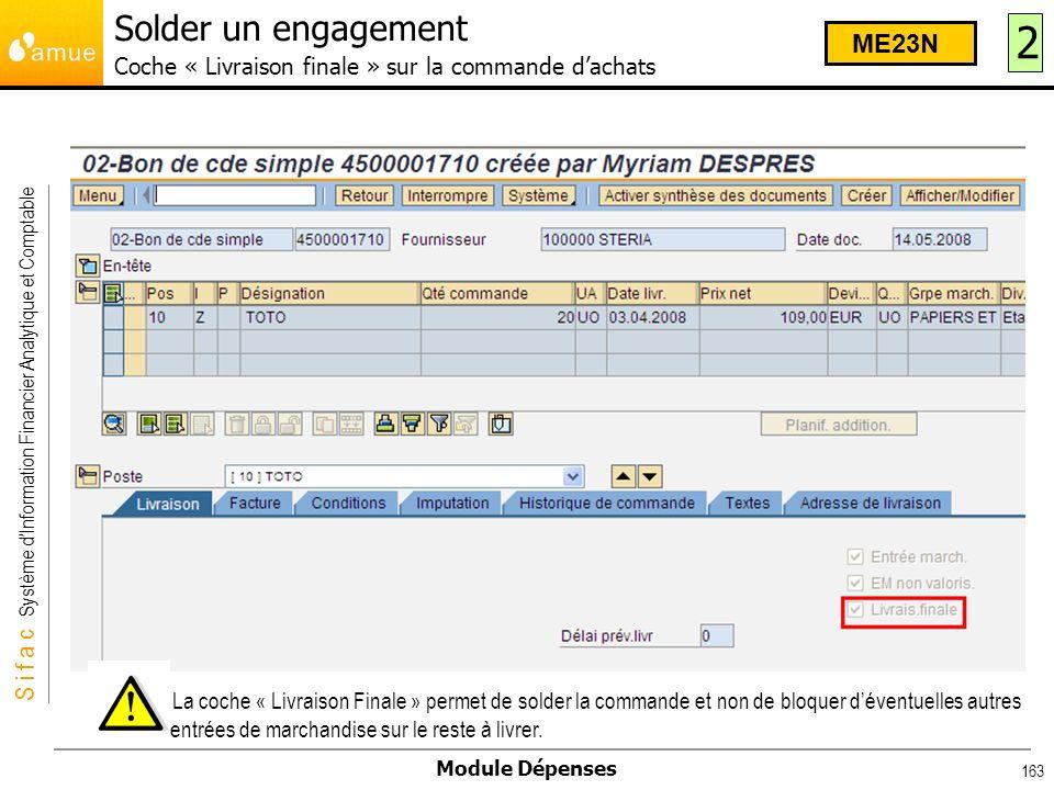 S i f a c Système dInformation Financier Analytique et Comptable Module Dépenses 163 Solder un engagement Coche « Livraison finale » sur la commande d