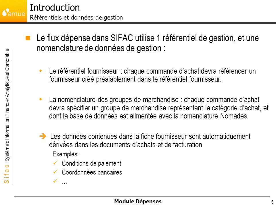 S i f a c Système dInformation Financier Analytique et Comptable Module Dépenses 6 Le flux dépense dans SIFAC utilise 1 référentiel de gestion, et une
