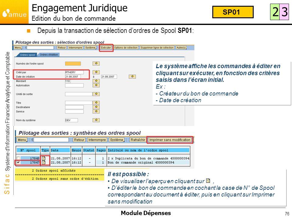 S i f a c Système dInformation Financier Analytique et Comptable Module Dépenses 76 Depuis la transaction de sélection dordres de Spool SP01 : Le syst