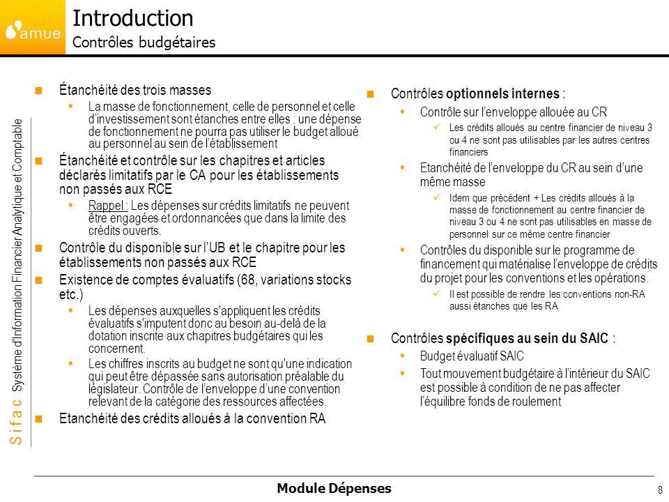 S i f a c Système dInformation Financier Analytique et Comptable Module Dépenses 8 Introduction Contrôles budgétaires Étanchéité des trois masses La m