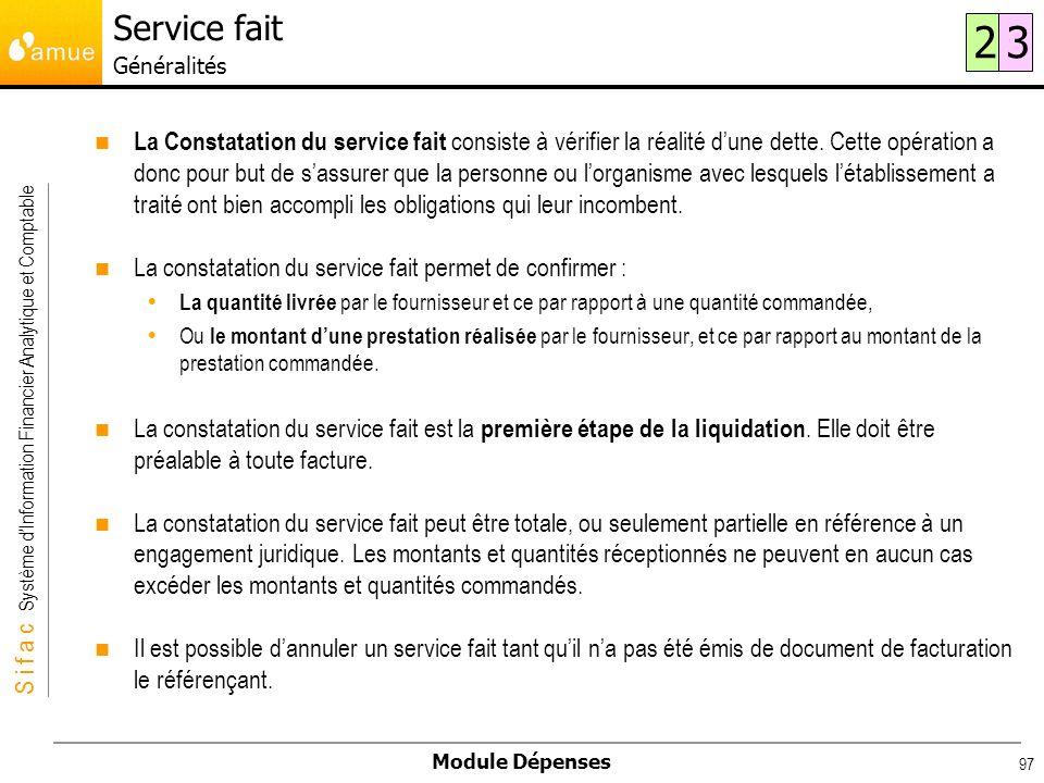 S i f a c Système dInformation Financier Analytique et Comptable Module Dépenses 97 La Constatation du service fait consiste à vérifier la réalité dun