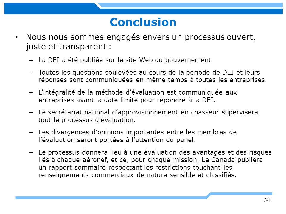 Conclusion Nous nous sommes engagés envers un processus ouvert, juste et transparent : – La DEI a été publiée sur le site Web du gouvernement – Toutes