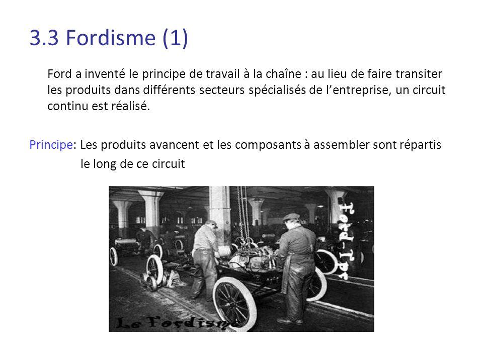 3.3 Fordisme (1) Ford a inventé le principe de travail à la chaîne : au lieu de faire transiter les produits dans différents secteurs spécialisés de l